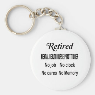 Retired Mental Health Nurse Practitioner No job No Basic Round Button Key Ring