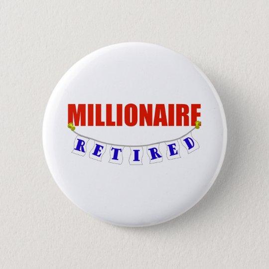 RETIRED MILLIONAIRE 6 CM ROUND BADGE