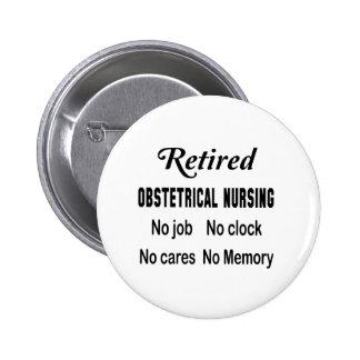 Retired Obstetrical nursing No job No clock No car 6 Cm Round Badge