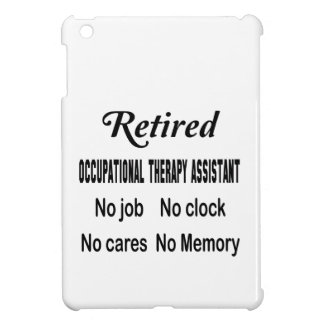 Retired Occupational Therapy Assistant No job No c Cover For The iPad Mini