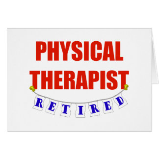 RETIRED PHYSICAL THERAPIST GREETING CARD