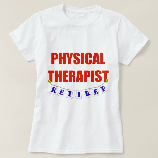 RETIRED PHYSICAL THERAPIST T-Shirt