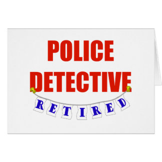 RETIRED POLICE DETECTIVE GREETING CARD