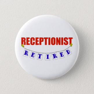 RETIRED RECEPTIONIST 6 CM ROUND BADGE