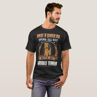 Retired Spend Whole Day With Airedale Terrier Dog T-Shirt