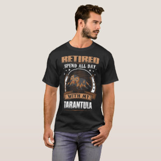 Retired Spend Whole Day With My Tarantula Tshirt