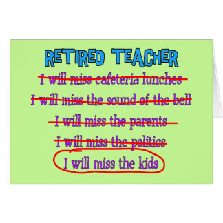 "Retired Teacher ""I Will Miss The Kids"" Funny Gifts Greeting Card"