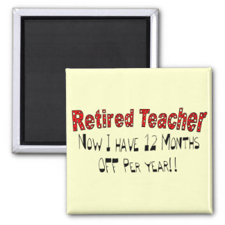 "Retired Teacher ""NOW I HAVE 12 MONTHS OFF"" Magnet"