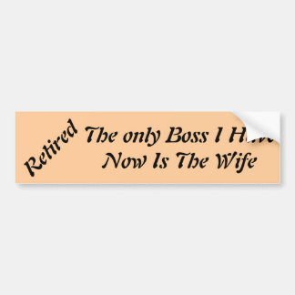 Retired The only Boss I Have Now Is The Wife Bumper Sticker