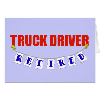 Retired Truck Driver Greeting Cards
