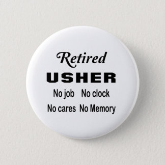 Retired Usher No job No clock No cares 6 Cm Round Badge