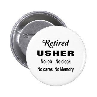 Retired Usher No job No clock No cares 6 Cm Round Badge