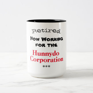 Retired Working for the Hunnydo Corporation - Two-Tone Coffee Mug