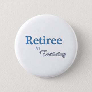 Retiree in Training 6 Cm Round Badge