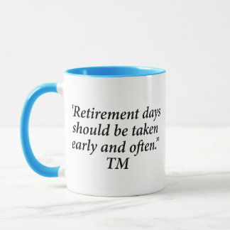 Retirement days should be taken early and often. mug