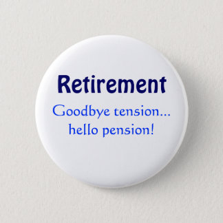 Retirement, Goodbye tension...hello pension! 6 Cm Round Badge