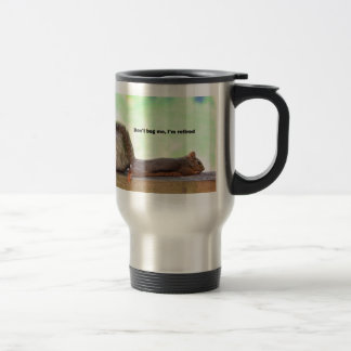 Retirement Humor Squirrel 15 Oz Stainless Steel Travel Mug