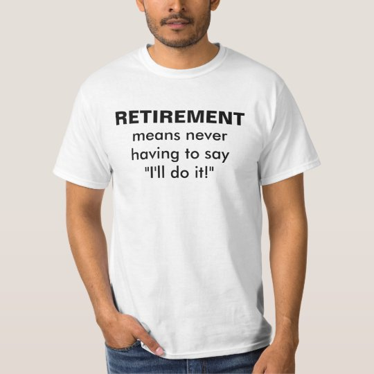 RETIREMENT humour quote shirt