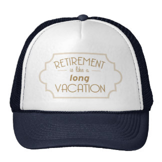 Retirement is like a long vacation trucker hat