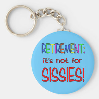 RETIREMENT: It's Not for Sissies! Basic Round Button Key Ring