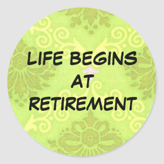 "Retirement: ""Life begins at retirement"" Classic Round Sticker"
