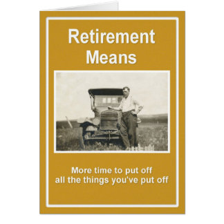 Retirement Means ... Greeting Card