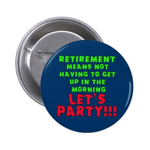 Retirement Means I Don't Have to Get Up Pinback Buttons