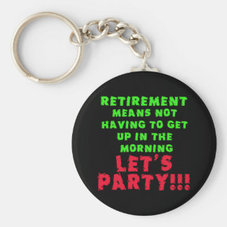 Retirement Means I Don't Have to Get Up Basic Round Button Key Ring