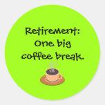 Retirement: One big coffee break Round Sticker