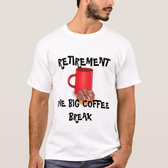 RETIREMENT: One big coffee break T-Shirt
