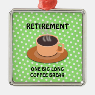 RETIREMENT - One Big Long Coffee Break Silver-Colored Square Decoration