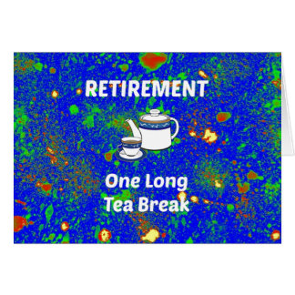 Retirement - One Long Tea Break Card