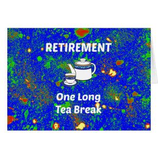 Retirement - One Long Tea Break Greeting Card