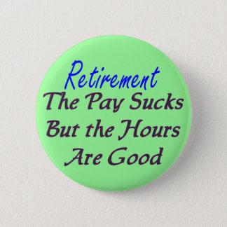 Retirement pay sucks hours good 6 cm round badge