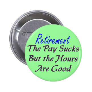 Retirement pay sucks hours good pinback button