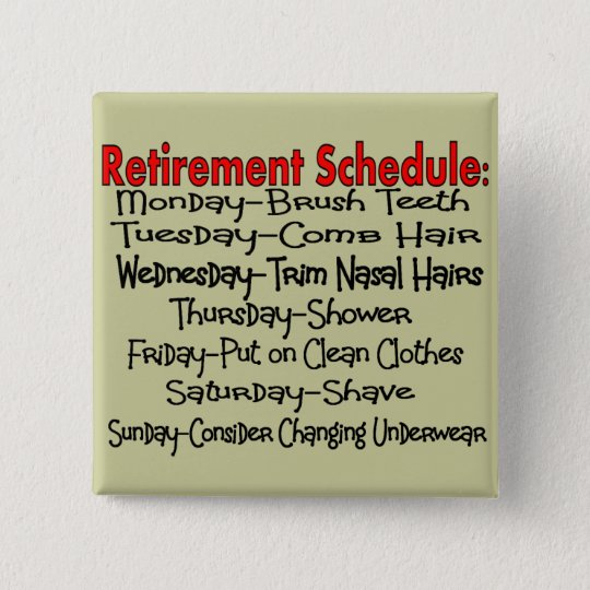 """Retirement Schedule"" Funny Gifts 15 Cm Square Badge"