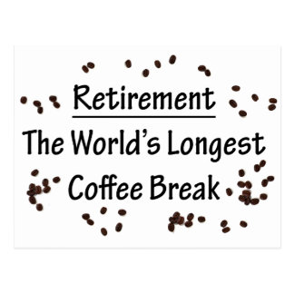 Retirement: The Longest Coffee Break in the World Postcard