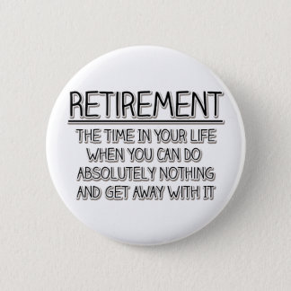 Retirement: Time to do Nothing 6 Cm Round Badge