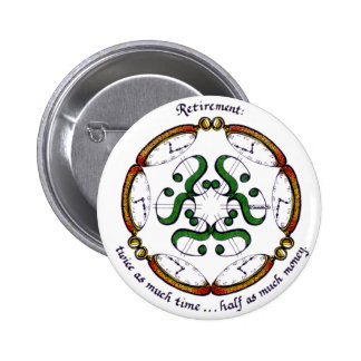 Retirement: twice as much time... half as much mon 6 cm round badge