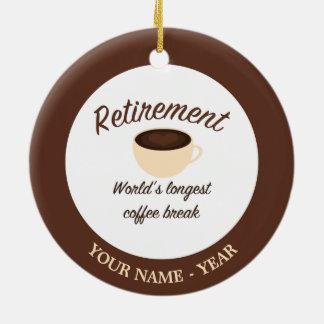Retirement: World's longest coffee break Round Ceramic Decoration