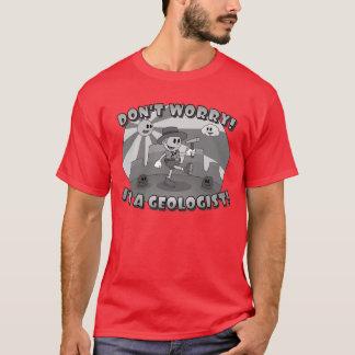 Retro Cartoon- Don't Worry! I'm a Geologist! T-Shirt