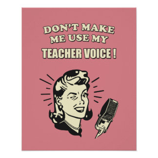Retro Humor - Don't Make Me Use My Teacher Voice Poster