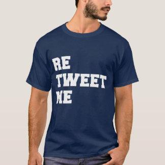 RETWEET ME T-Shirt