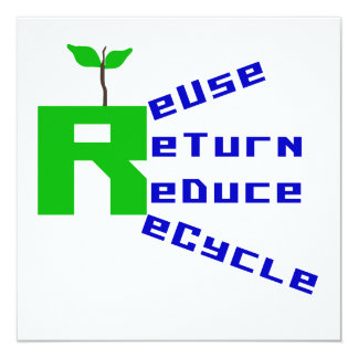 "Reuse Return Reduce Recycle T shirts and Gifts 5.25"" Square Invitation Card"