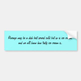 Revenge may be a dish best served cold but so i... bumper sticker