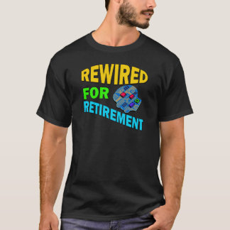 Rewired For Retirement T-Shirt