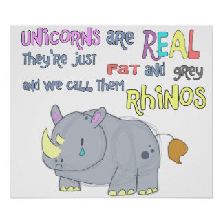 rhinos are just ugly unicorns poster