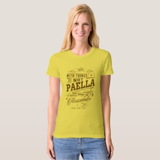 Rice withs things is not Paella T-Shirt