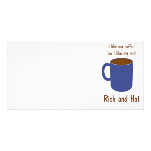 Rich and hot! Coffee like men t-shirts and gifts Custom Photo Card