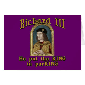 Richard III Put the King in ParKING tshirt Greeting Card